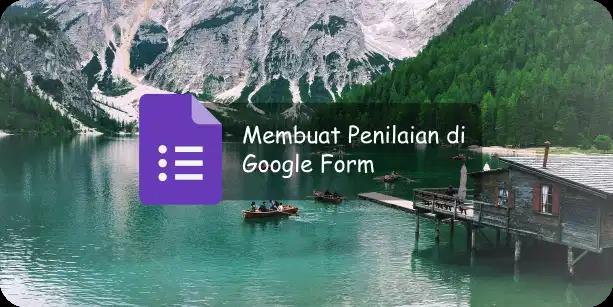 Cara Membuat Penilaian Otomatis di Google Form