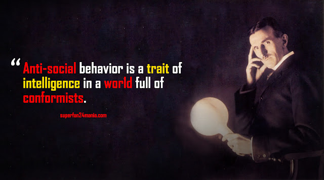 Anti-social behavior is a trait of intelligence in a world full of conformists.
