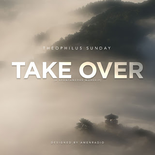 Theophilus Sunday - Take Over Lyrics