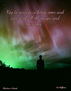 Key to success is being open and aware of all the magic and miracles Key to success is being open and aware of all the magic and miracles Life is filled with mystery and wonders waiting to be discovered