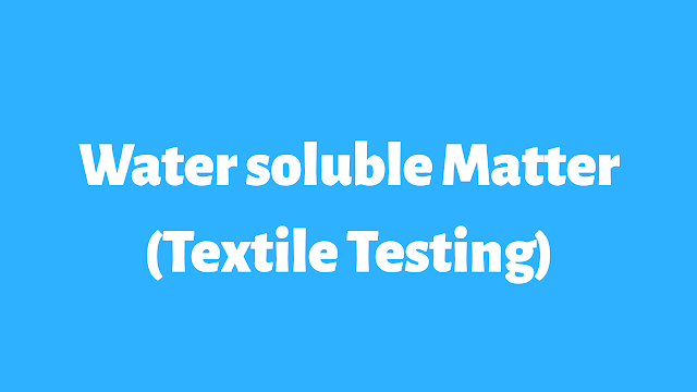 Water  Soluble Matter in Textile