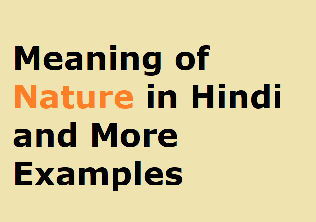 Meaning of Nature in Hindi and More Examples - नेचर का हिंदी मीनिंग
