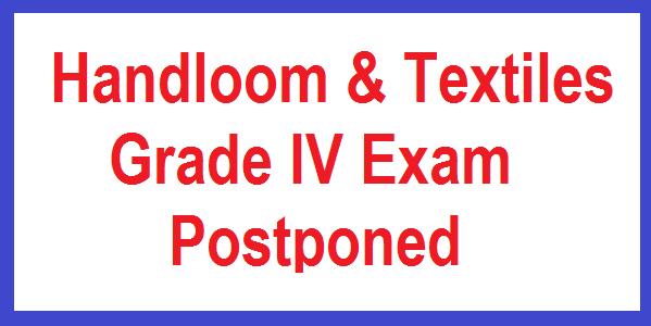 Handloom & Textiles Grade IV Exam Postponed