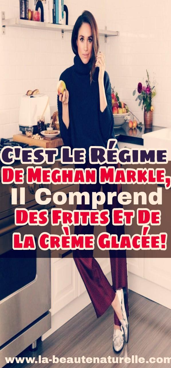 C'est le régime de Meghan Markle, il comprend des frites et de la crème glacée!