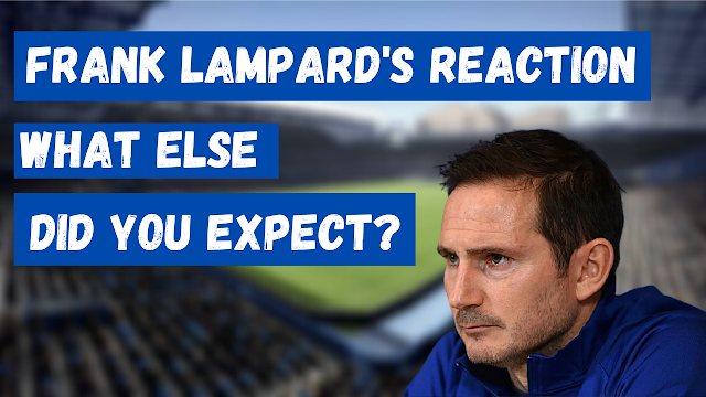 CHELSEA MANAGER FRANK LAMPARD ON THE DEFENSIVE - WHAT ELSE DO YOU EXPECT?