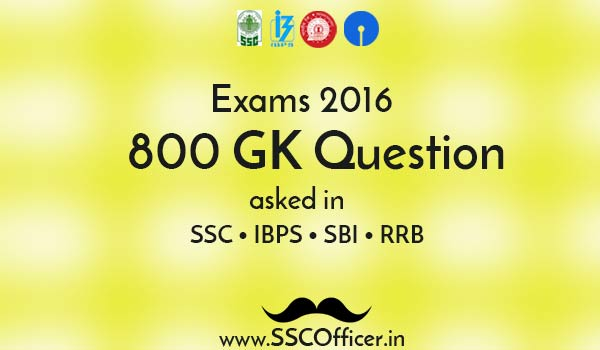 Important 800 GK Questions Asked in SSC, IBPS, SBI,RRB 2016 Exams - PDF Download - SSC Officer