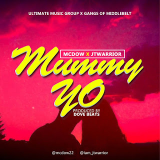 MUSIC: Mcdow Ft. JTwarrior - Mummy Yo