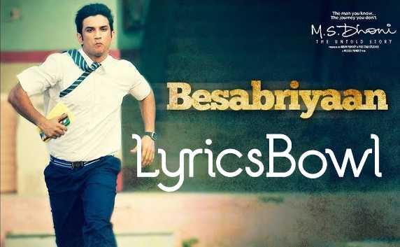Besabriyaan Lyrics - MS Dhoni | LyricsBowl
