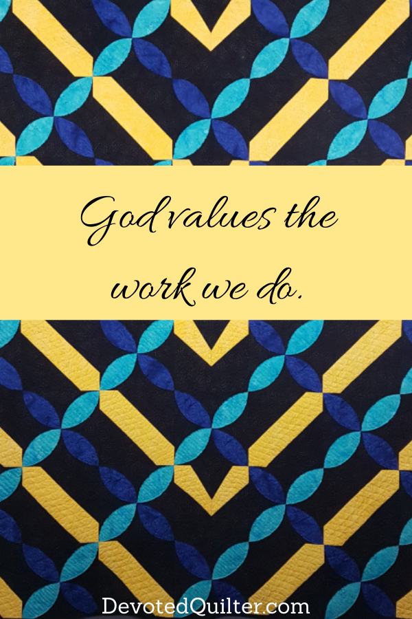 God values the work we do | DevotedQuilter.com