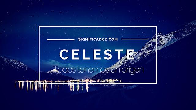 Significado del Nombre Celeste ¿Que significa?