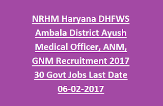 NRHM Haryana DHFWS Ambala District Ayush Medical Officer, ANM, GNM Recruitment 2017 30 Govt Jobs Last Date 06-02-2017