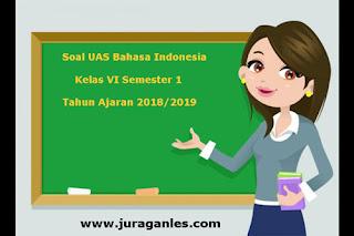 Contoh Soal UAS Bahasa Indonesia Kelas 6 Semester 1 Terbaru Tahun Ajaran 2018/2019