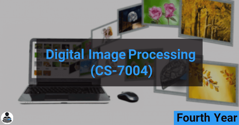 Digital Image Processing (CS-7004) RGPV notes CBGS Bachelor of engineering