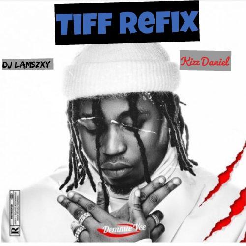 [Refix] Dj LaMszXy X Demmie Vee Ft. Kizz Daniel - Tiff (Drum & Scratch)