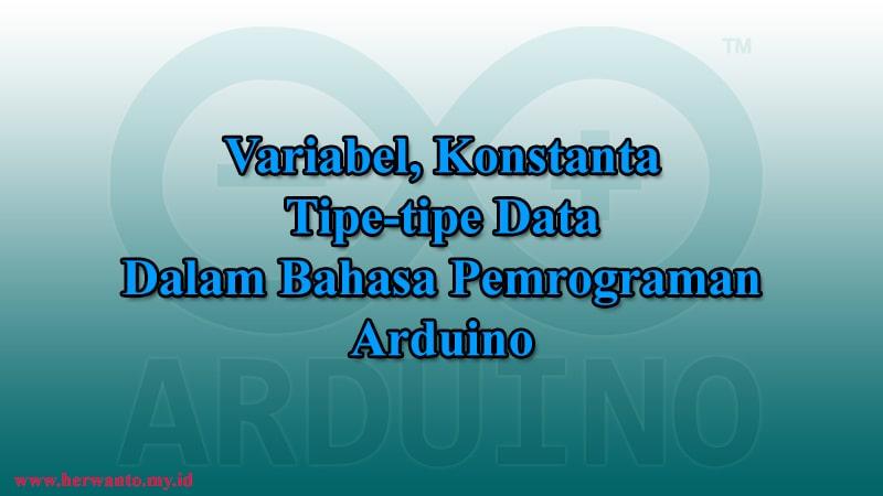variabel, konstanta, tipe-tipe data arduino
