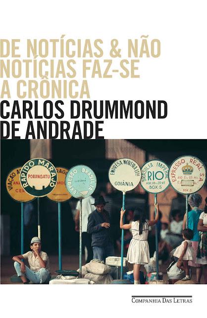 De notícias e não notícias faz-se a crônica Carlos Drummond de Andrade