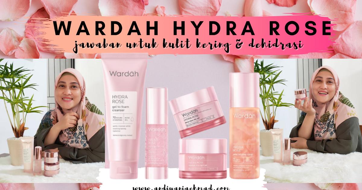 Andiyani Achmad Review Wardah Hydra Rose Jawaban Untuk Kulit Kering Dehidrasi