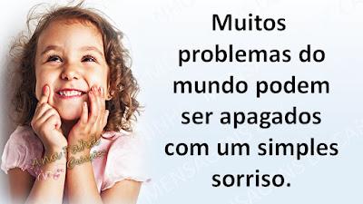 Muitos problemas do mundo podem ser apagados com um simples sorriso.