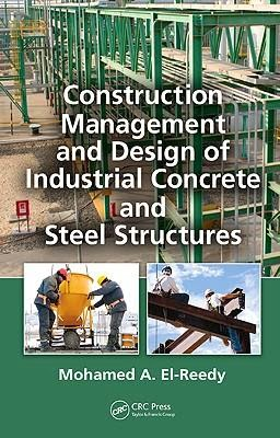 Book: Construction Management and Design of Industrial Concrete and Steel Structures by Mohamed A. El-Reedy