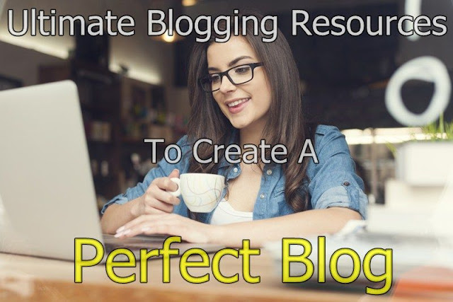 Ultimate Blogging Resources To Create A Perfect Blog