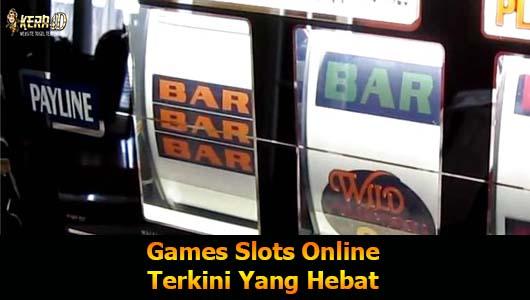 Games Slots Online Terkini Yang Hebat