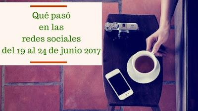 que-paso-redes-sociales-19-24-junio-2017