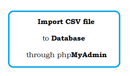 How to import csv file to database through phpmyadmin