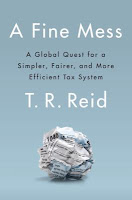 A Fine Mess: A Global Quest for a Simpler, Fairer and More Efficient Tax System by T.R. Reid
