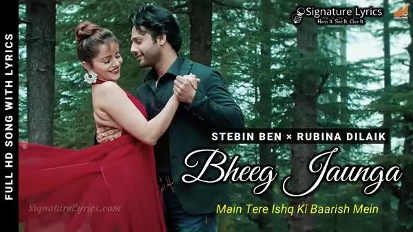 Bheeg Jaunga Lyrics - Stebin Ben × Rubina Dilaik   Main Tere Ishq Ki Baarish Mein Song