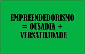 A imagem de fundo verde e caracteres em preto diz:Empreendedorismo-ousadia-versatilidade.