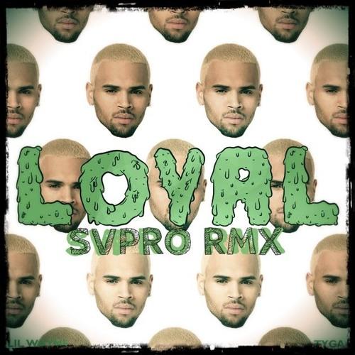 Chris Brown Feat. Lil Wayne & Tyga - Loyal (SVPROMUSIC RMX)
