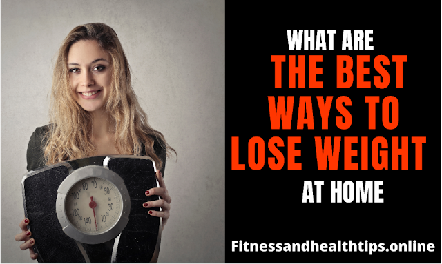 what are the best ways to lose weight at home