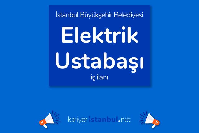 İstanbul Büyükşehir Belediyesi, elektrik ustabaşı alacak. İBB Kariyer personel alımı şartları neler? Detaylar kariyeribb.com'da!