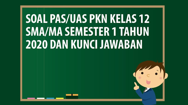 Soal PAS/UAS PKN Kelas 12 SMA/MA Semester 1 Tahun 2020