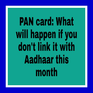 PAN card: What will happen if you don't link it with Aadhaar this month