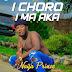 Music: Naija Prince - I Choro Ima Aka