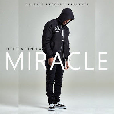 Dji Tafinha - Miracle (2018) | Download Mp3