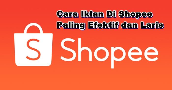 Cara Iklan Di Shopee Paling Efektif dan Laris