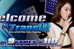TransQQ Agen DominoQQ Pkv Terpilih & Situs BandarQQ Online Berkelas