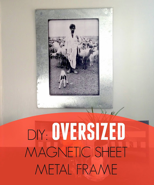 DIY: Cheap & Easy Oversized Magnetic Frame from Sheet Metal