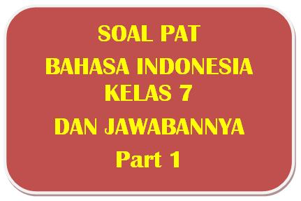 100+ Soal PAT Bahasa Indonesia Kelas 7 dan Kunci Jawabannya I Part 1
