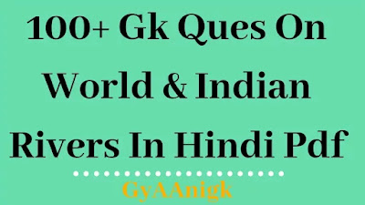 100 Gk Ques On World & Indian Rivers In Hindi Pdf - GyAAnigk