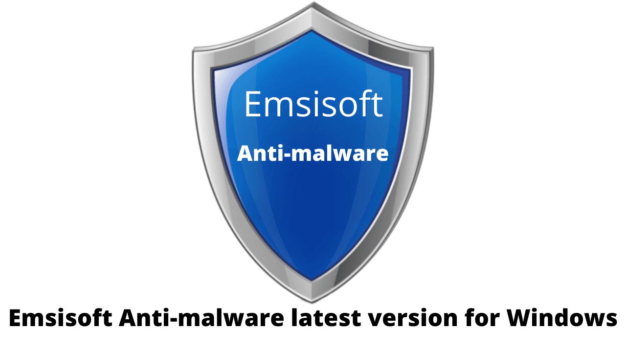 Emsisoft Anti-malware latest version for Windows