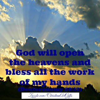 God will open the heavens and bless all the work of my hands Deuteronomy 28:12