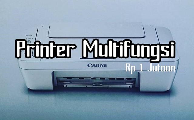 6 Printer Murah Multifungsi Terbaik Dibawah Rp1 Jutaan Desember 2017