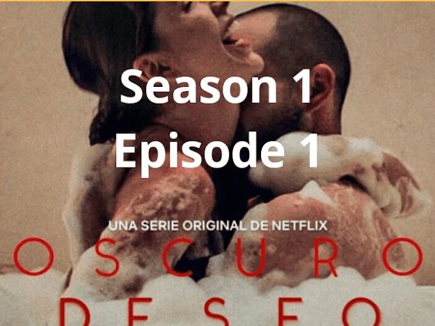 oscuro deseo Dark Desire Season 1 Episode 1