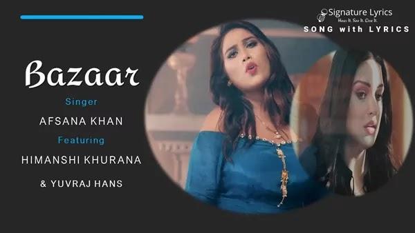 Bazaar Lyrics - Afsana Khan | Feat. Himanshi Khurana and Yuvraj Hans