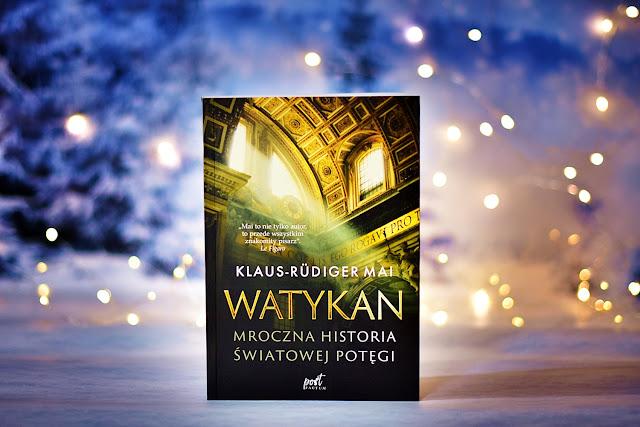 """Klaus-Rudiger Mai - """"Watykan. Mroczna historia światowej potęgi"""""""