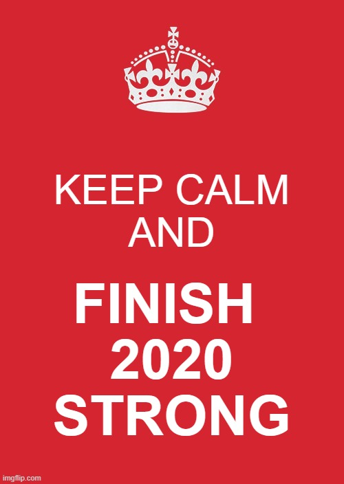 Keep Calm and Finish 2020 Strong