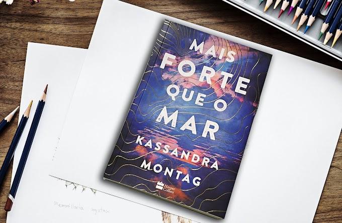 [RESENHA #738] MAIS FORTE QUE O MAR - KASSANDRA MONTAG